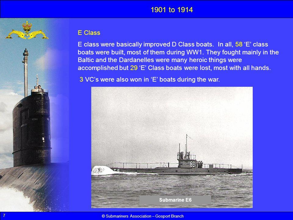 7 © Submariners Association – Gosport Branch 1901 to 1914 E Class E class were basically improved D Class boats. In all, 58 E class boats were built,