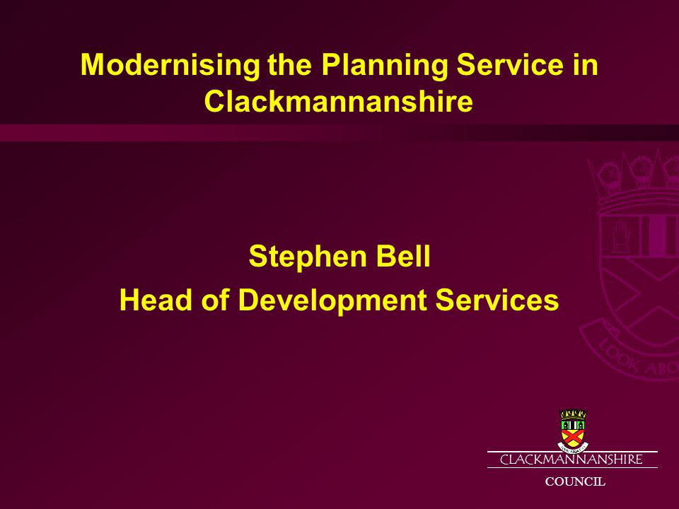 CLACKMANNANSHIRE COUNCIL Achieve and support sustainable economic growth whilst protecting the natural and built environment.