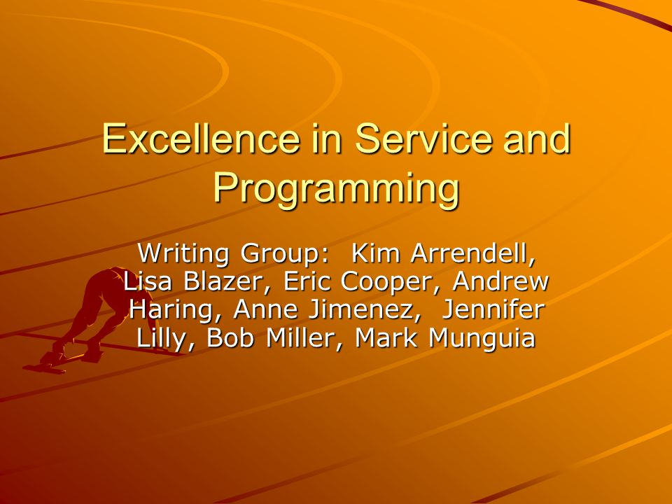 Excellence in Service and Programming Writing Group: Kim Arrendell, Lisa Blazer, Eric Cooper, Andrew Haring, Anne Jimenez, Jennifer Lilly, Bob Miller, Mark Munguia