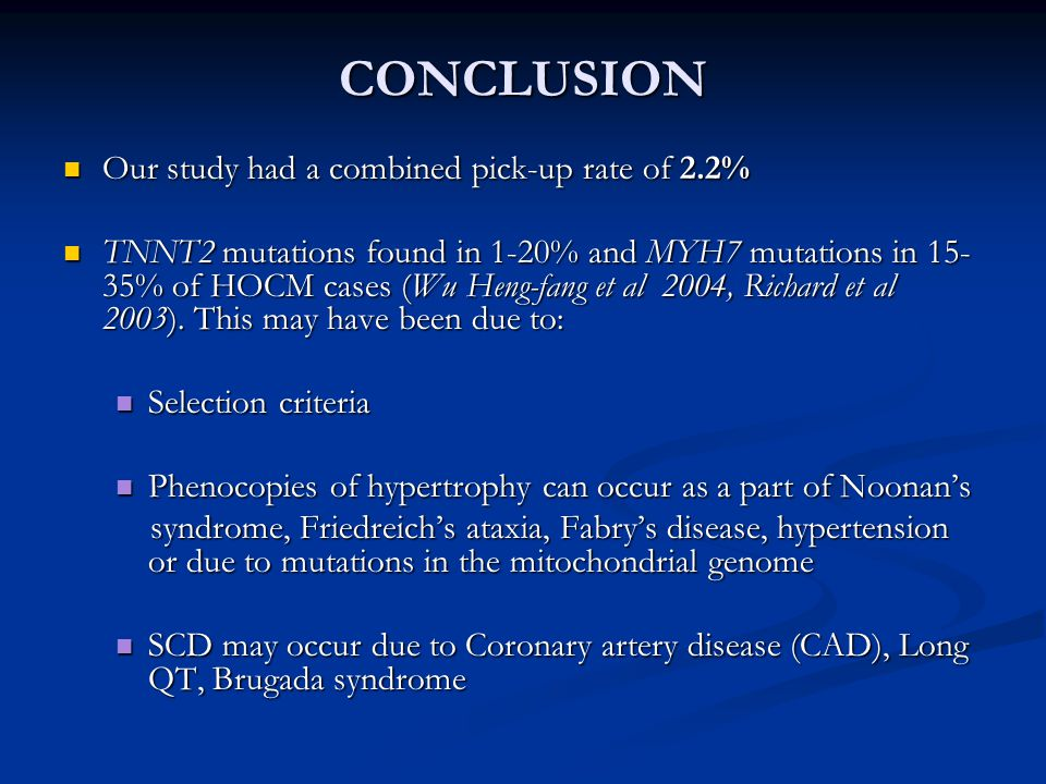 CONCLUSION Our study had a combined pick-up rate of 2.2% Our study had a combined pick-up rate of 2.2% TNNT2 mutations found in 1-20% and MYH7 mutatio