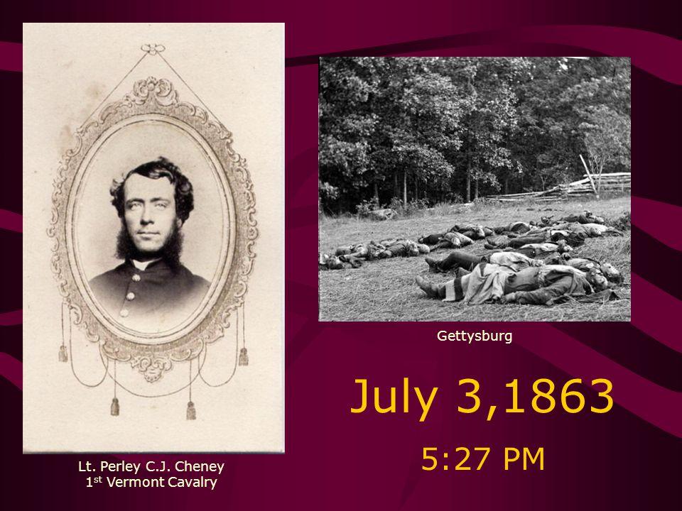Lt. Perley C.J. Cheney 1 st Vermont Cavalry Gettysburg July 3,1863 5:27 PM