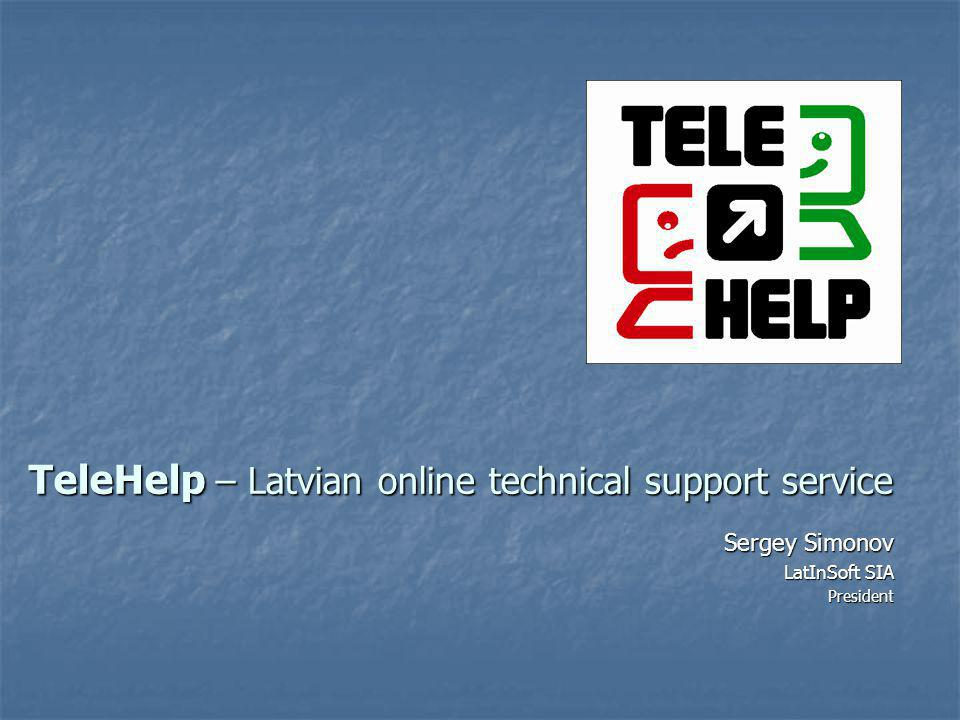 TeleHelp: facts about the operator LatInSoft SIA - founded in 1991 in Daugavpils LatInSoft SIA - founded in 1991 in Daugavpils Major activities: Major activities: - Business management and accounting software development, implementation, support implementation, support (almost 1200 SME companies run LatInSoft GrinS accounting suite) (almost 1200 SME companies run LatInSoft GrinS accounting suite) - Computer hardware sales and services, retail stores - Professional training and skill improvement (state-accredited educational institution) (state-accredited educational institution) 65 full-time employees 65 full-time employees Microsoft Gold Certified Partner, HP Preferred Partner Microsoft Gold Certified Partner, HP Preferred Partner ISO 9001:2001 certified ISO 9001:2001 certified
