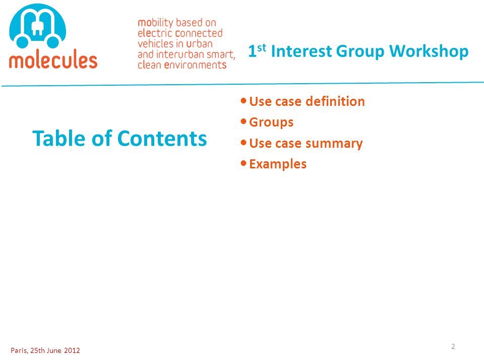 Use case definition Groups Use case summary Examples Table of Contents 1 st Interest Group Workshop Paris, 25th June 2012 2