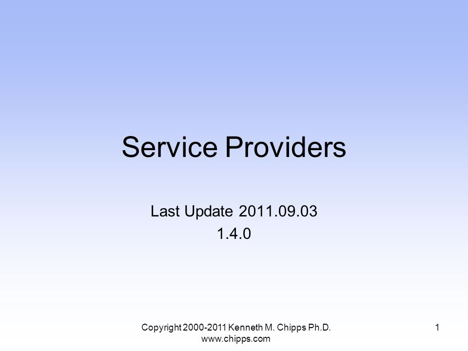 Service Providers Last Update 2011.09.03 1.4.0 Copyright 2000-2011 Kenneth M.