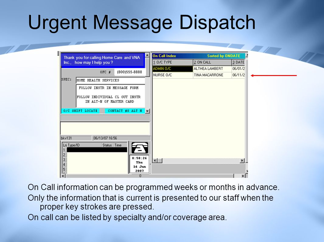 Urgent Message Dispatch On Call information can be programmed weeks or months in advance.