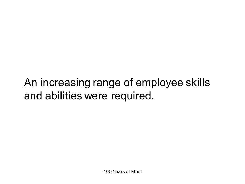 100 Years of Merit An increasing range of employee skills and abilities were required.