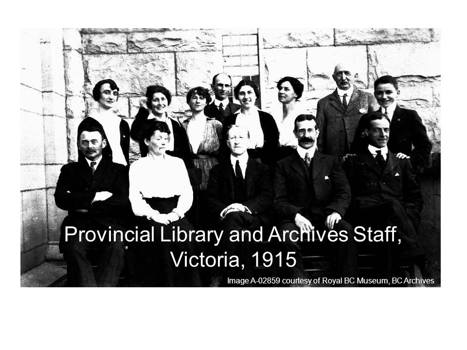 Provincial Library and Archives Staff, Victoria, 1915 Image A courtesy of Royal BC Museum, BC Archives Provincial Library and Archives Staff, Victoria, 1915 Image A courtesy of Royal BC Museum, BC Archives