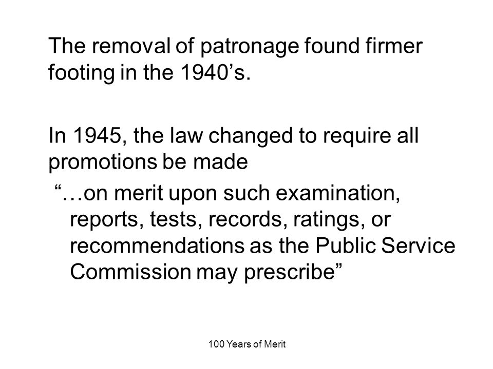 100 Years of Merit The removal of patronage found firmer footing in the 1940s.