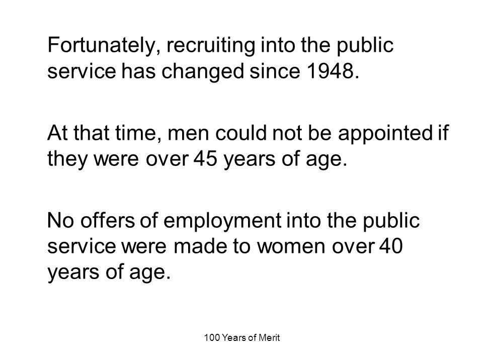 100 Years of Merit Fortunately, recruiting into the public service has changed since 1948.