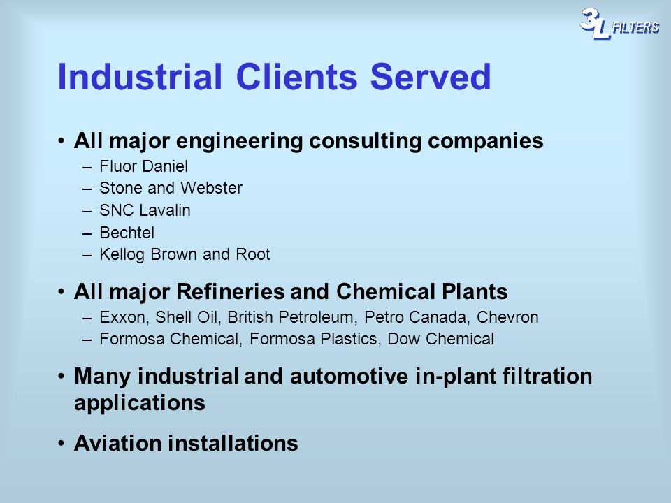 All major engineering consulting companies –Fluor Daniel –Stone and Webster –SNC Lavalin –Bechtel –Kellog Brown and Root All major Refineries and Chem
