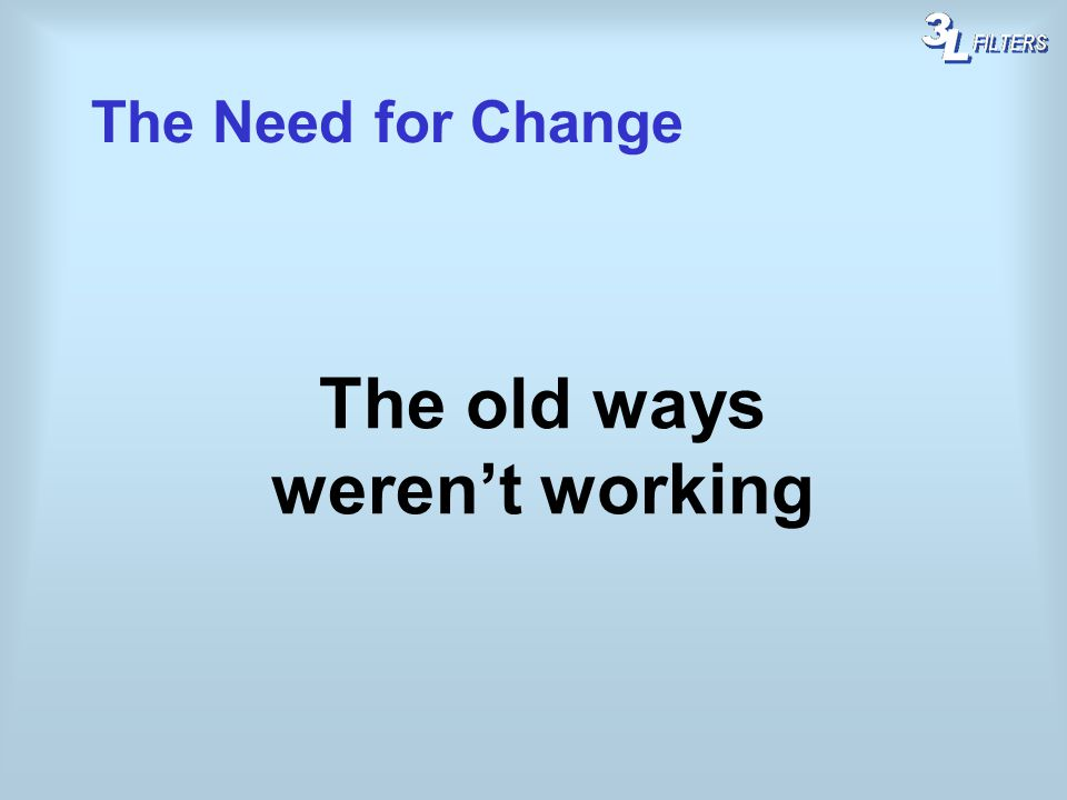 The Need for Change The old ways werent working