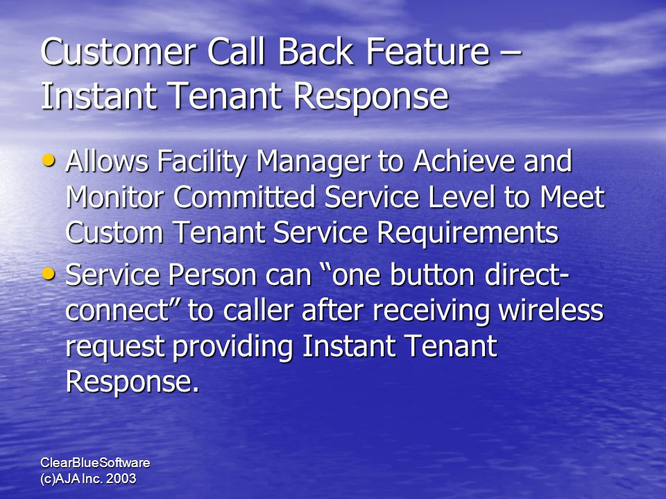 ClearBlueSoftware (c)AJA Inc. 2003 Customer Call Back Feature – Instant Tenant Response Allows Facility Manager to Achieve and Monitor Committed Servi