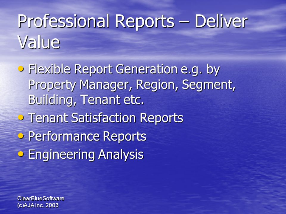 ClearBlueSoftware (c)AJA Inc. 2003 Professional Reports – Deliver Value Flexible Report Generation e.g. by Property Manager, Region, Segment, Building
