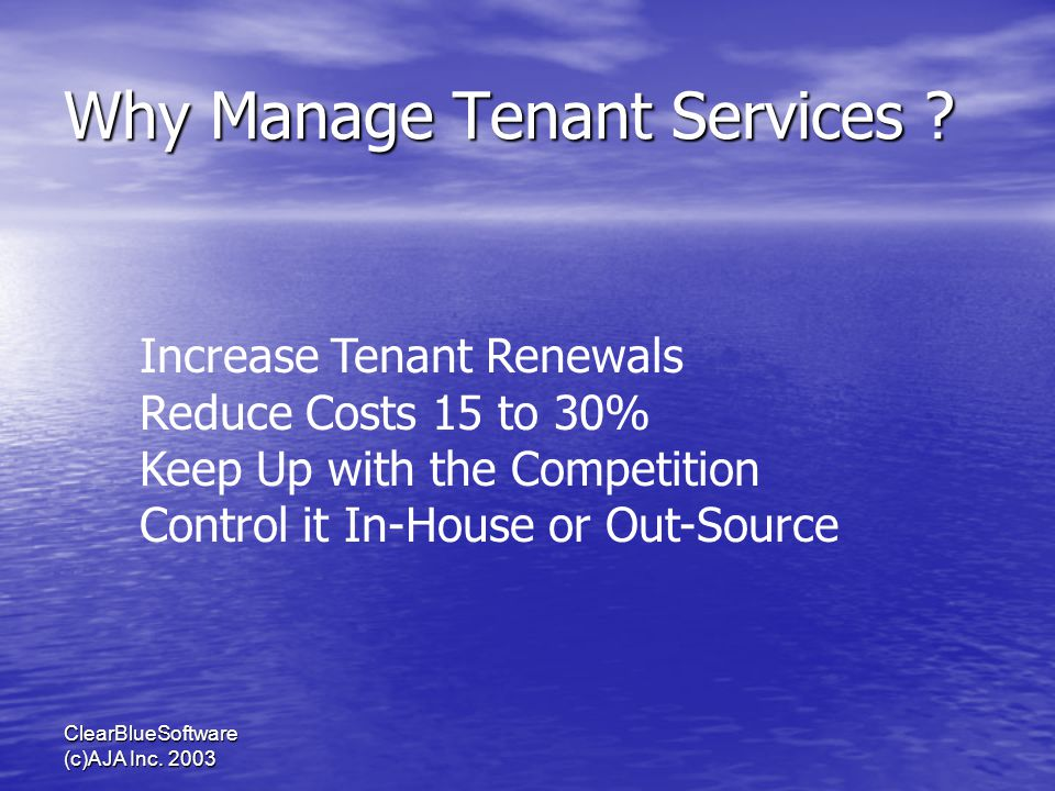 ClearBlueSoftware (c)AJA Inc. 2003 Why Manage Tenant Services .