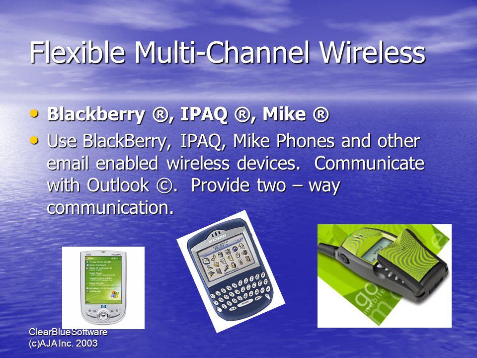 ClearBlueSoftware (c)AJA Inc. 2003 Flexible Multi-Channel Wireless Blackberry ®, IPAQ ®, Mike ® Blackberry ®, IPAQ ®, Mike ® Use BlackBerry, IPAQ, Mik