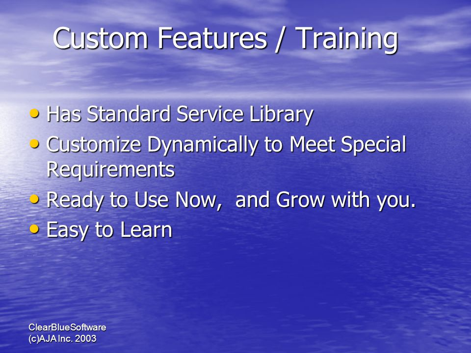 ClearBlueSoftware (c)AJA Inc. 2003 Custom Features / Training Has Standard Service Library Has Standard Service Library Customize Dynamically to Meet