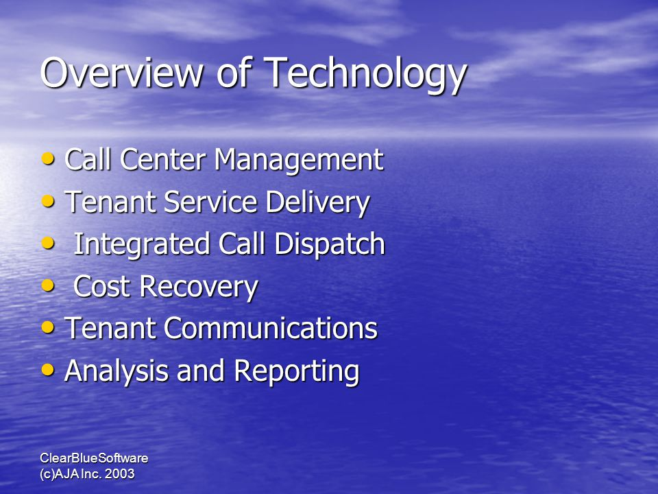 ClearBlueSoftware (c)AJA Inc. 2003 Overview of Technology Call Center Management Call Center Management Tenant Service Delivery Tenant Service Deliver