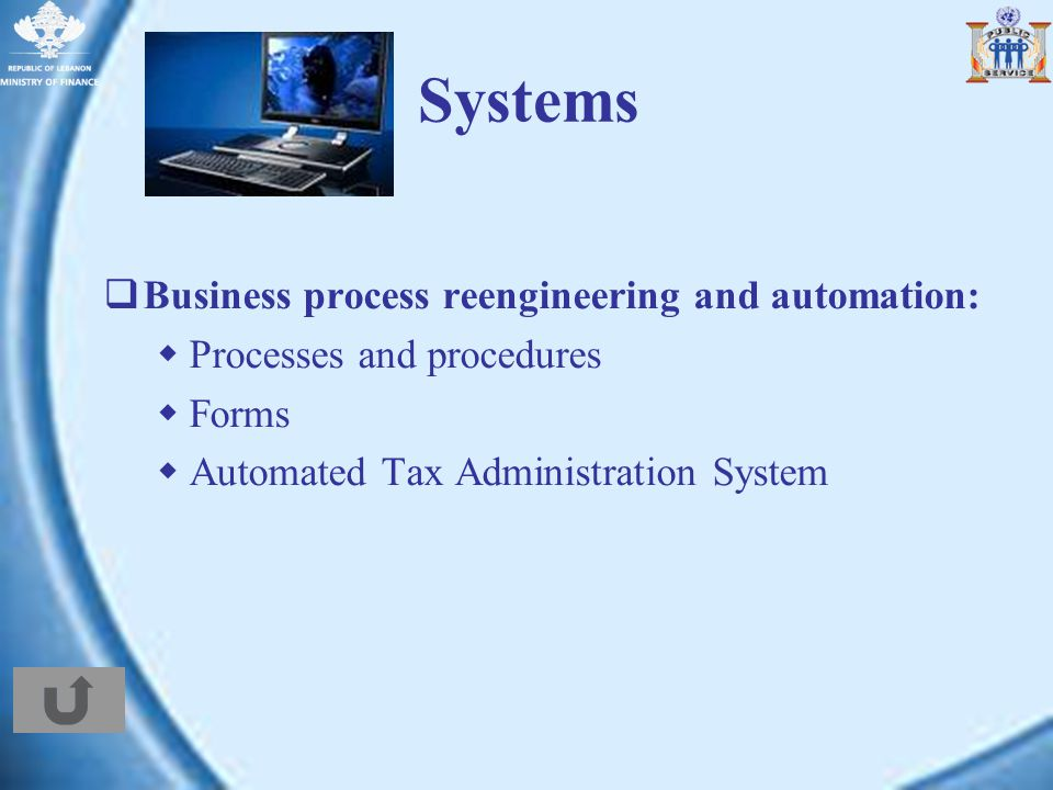 Systems Business process reengineering and automation: Processes and procedures Forms Automated Tax Administration System