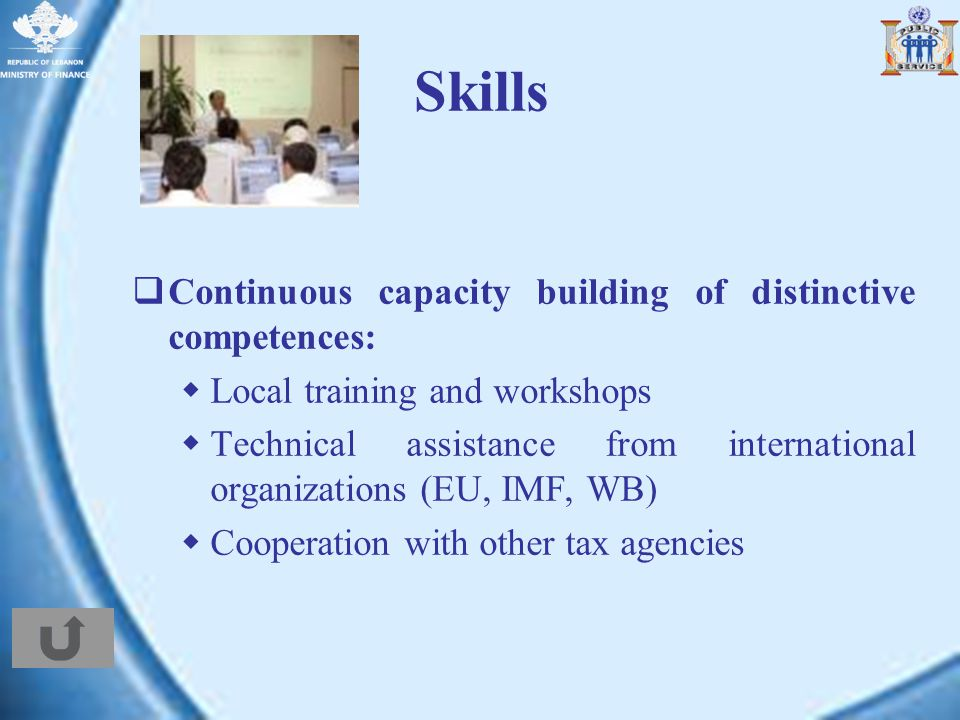 Skills Continuous capacity building of distinctive competences: Local training and workshops Technical assistance from international organizations (EU