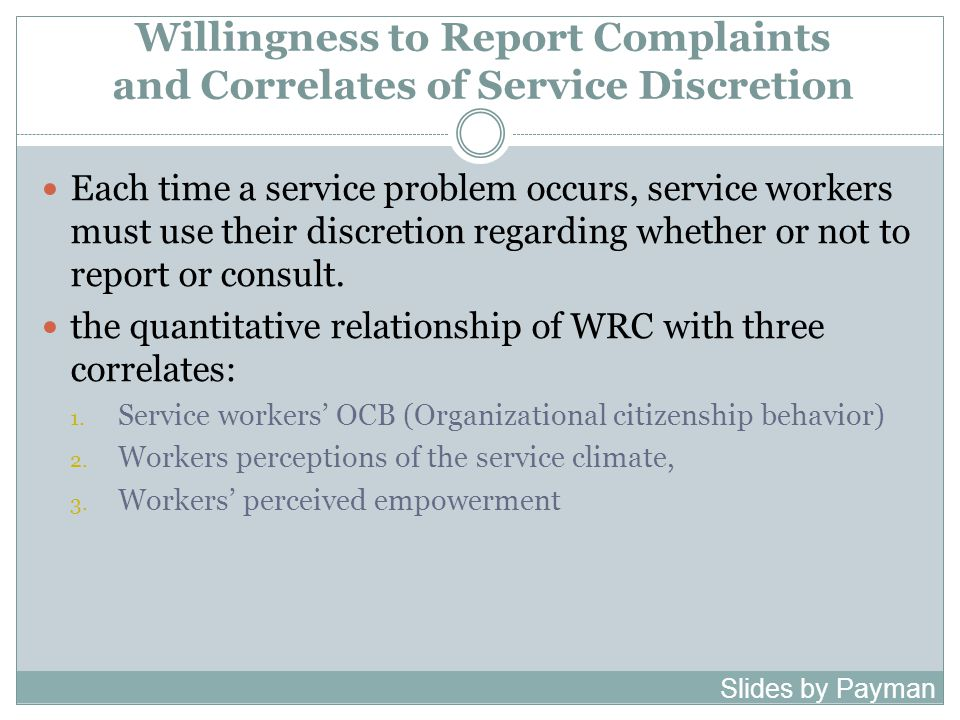 Willingness to Report Complaints and Correlates of Service Discretion Each time a service problem occurs, service workers must use their discretion regarding whether or not to report or consult.