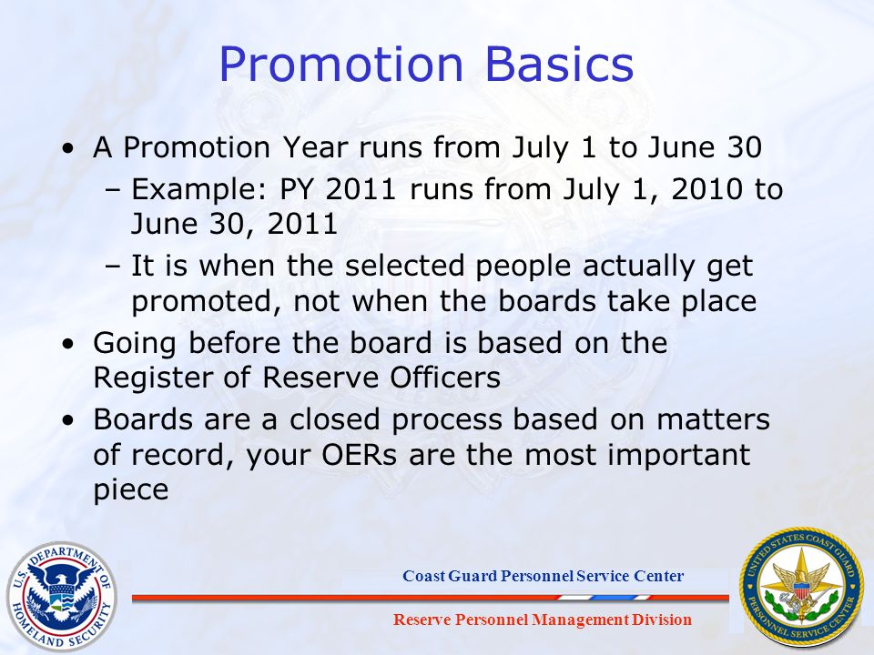 Reserve Personnel Management Division Coast Guard Personnel Service Center Promotion Basics A Promotion Year runs from July 1 to June 30 –Example: PY