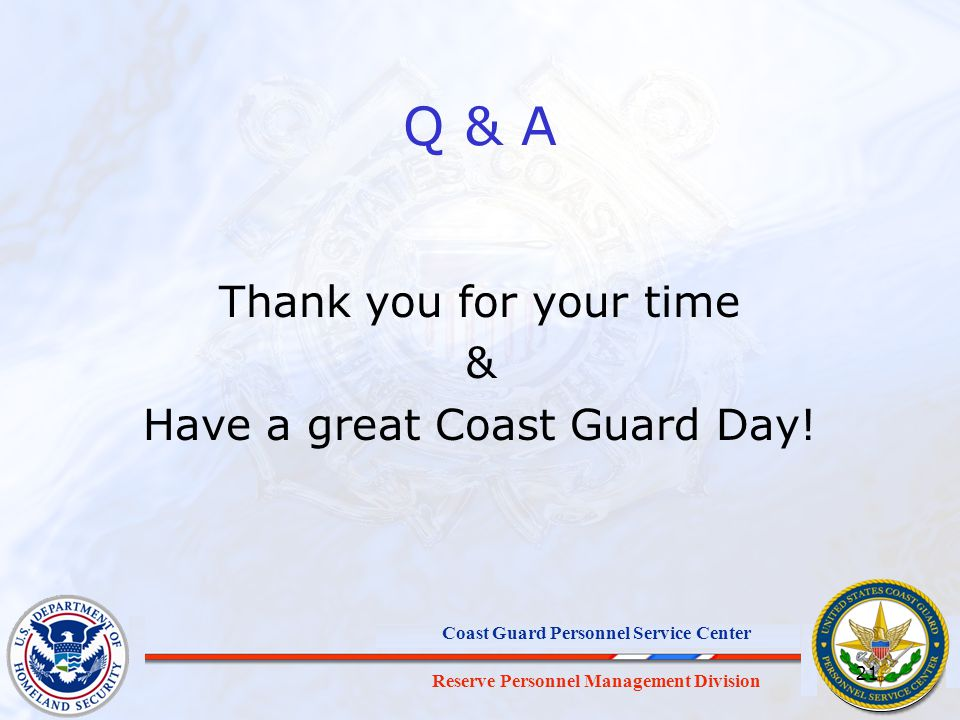 Reserve Personnel Management Division Coast Guard Personnel Service Center Q & A Thank you for your time & Have a great Coast Guard Day! 21