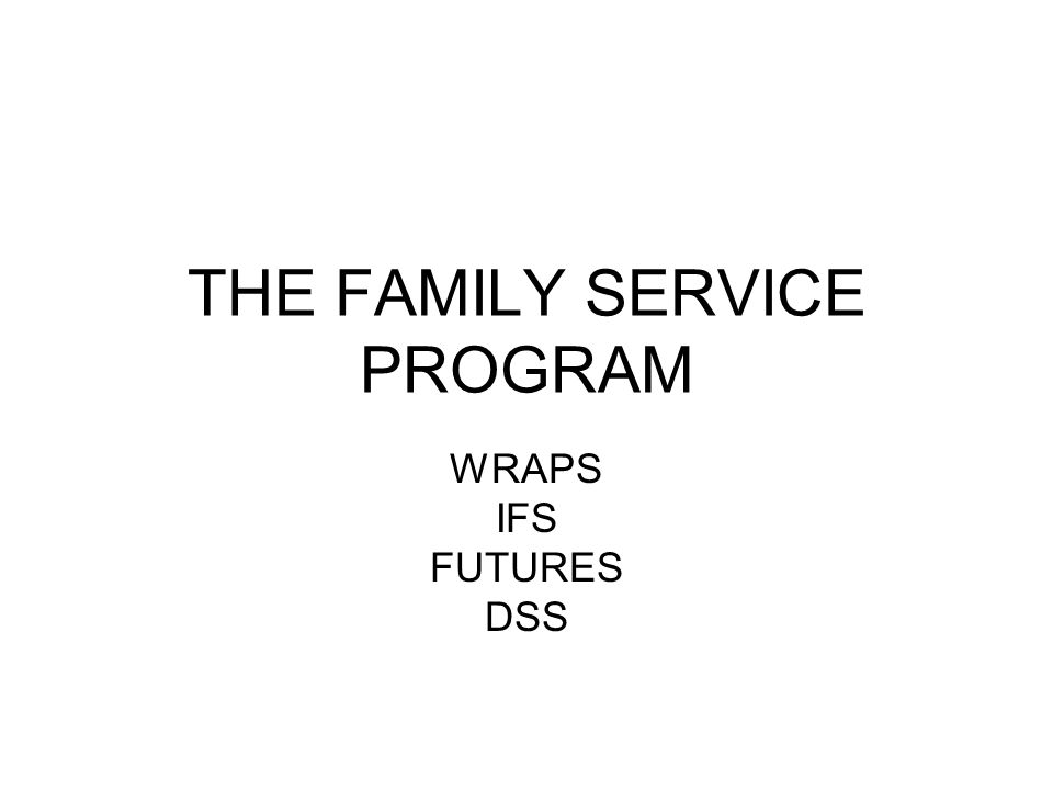 THE FAMILY SERVICE PROGRAM WRAPS IFS FUTURES DSS