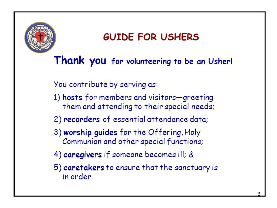 3 GUIDE FOR USHERS Thank you for volunteering to be an Usher.