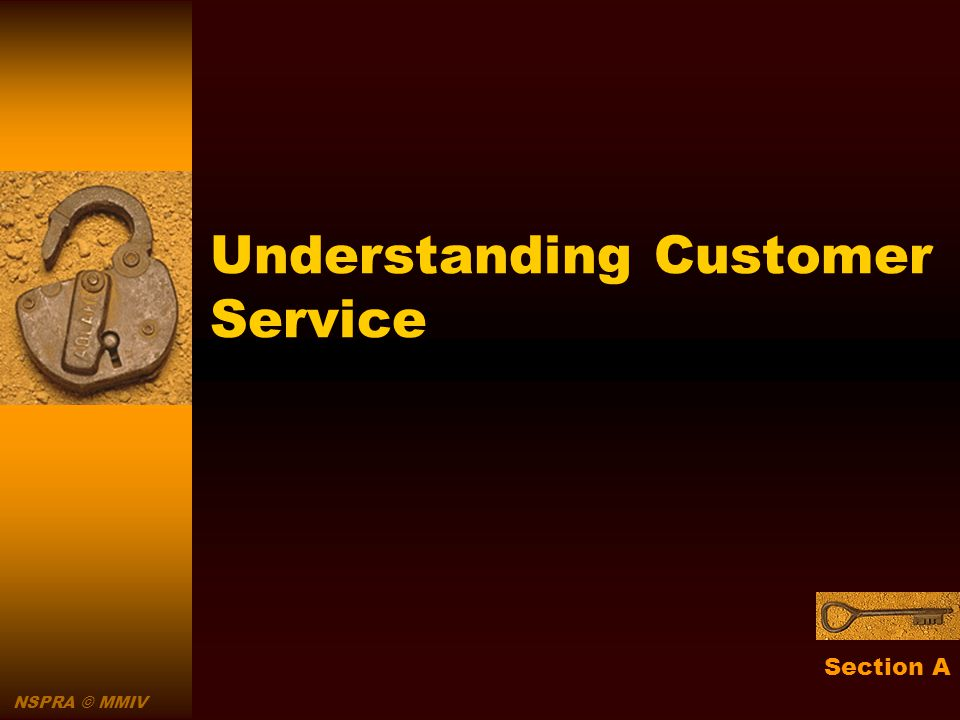 NSPRA © MMIV Understanding Customer Service Section A