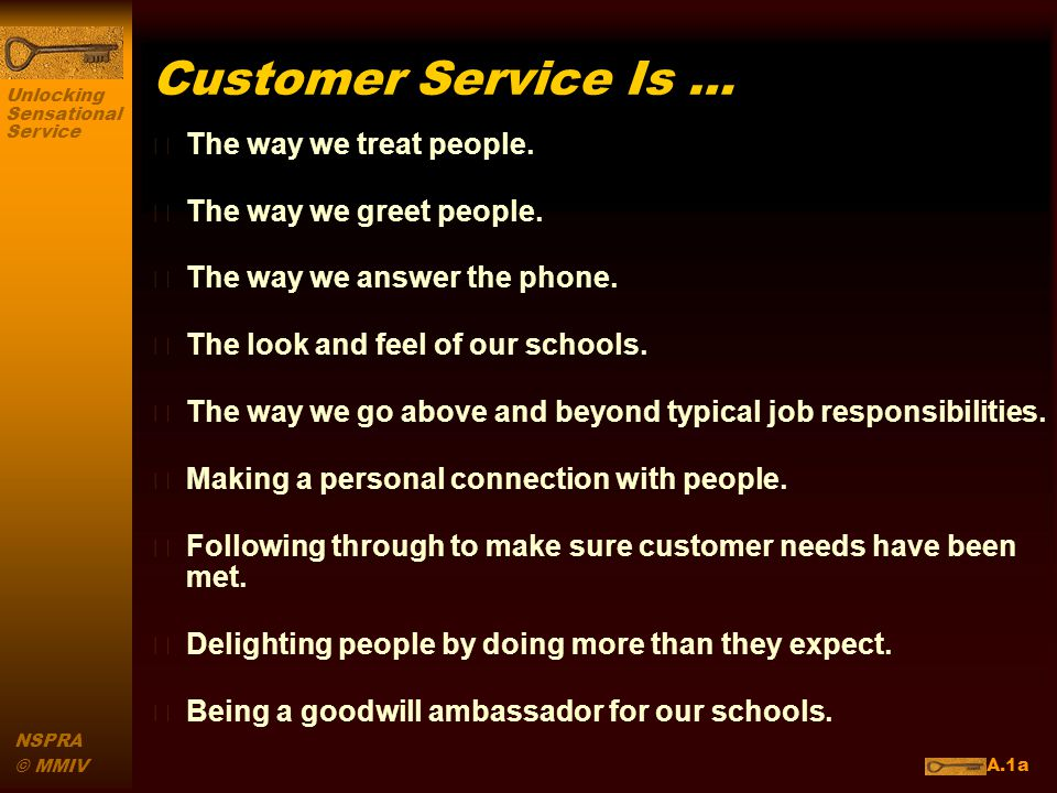 Unlocking Sensational Service NSPRA © MMIV Customer Service Is … n The way we treat people.