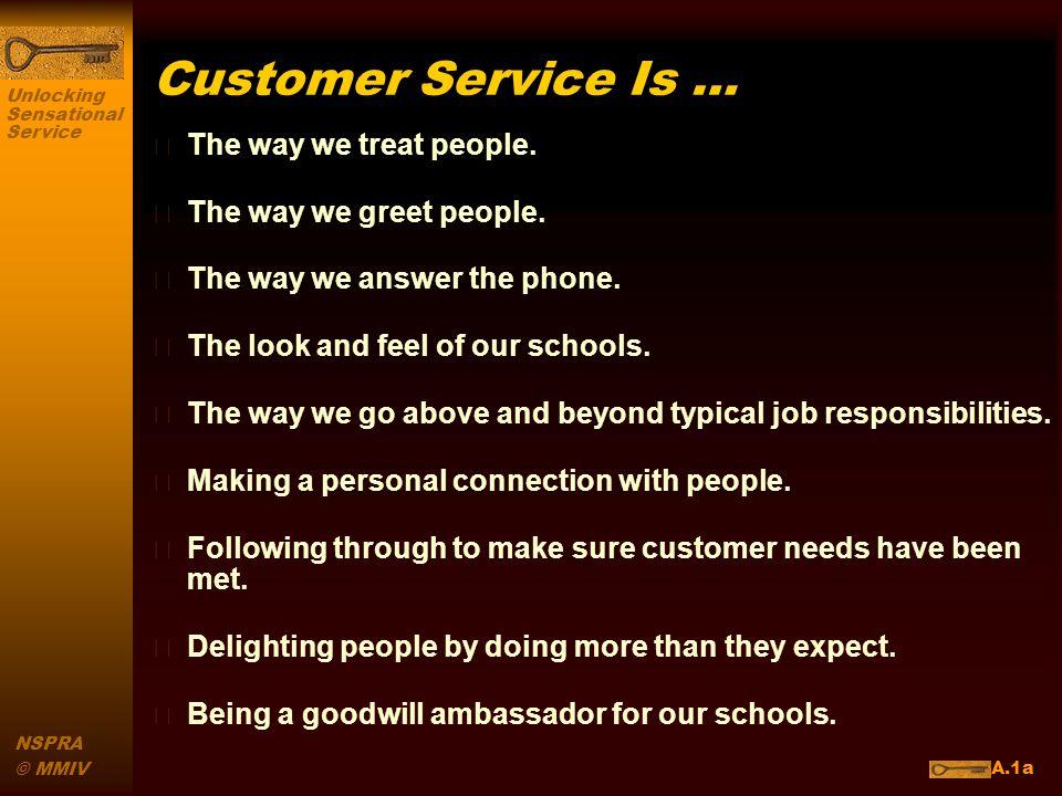 Unlocking Sensational Service NSPRA © MMIV Basic Needs of Customers n Friendliness.