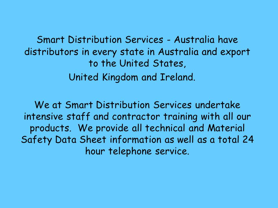 Smart Distribution Services - Australia have distributors in every state in Australia and export to the United States, United Kingdom and Ireland.