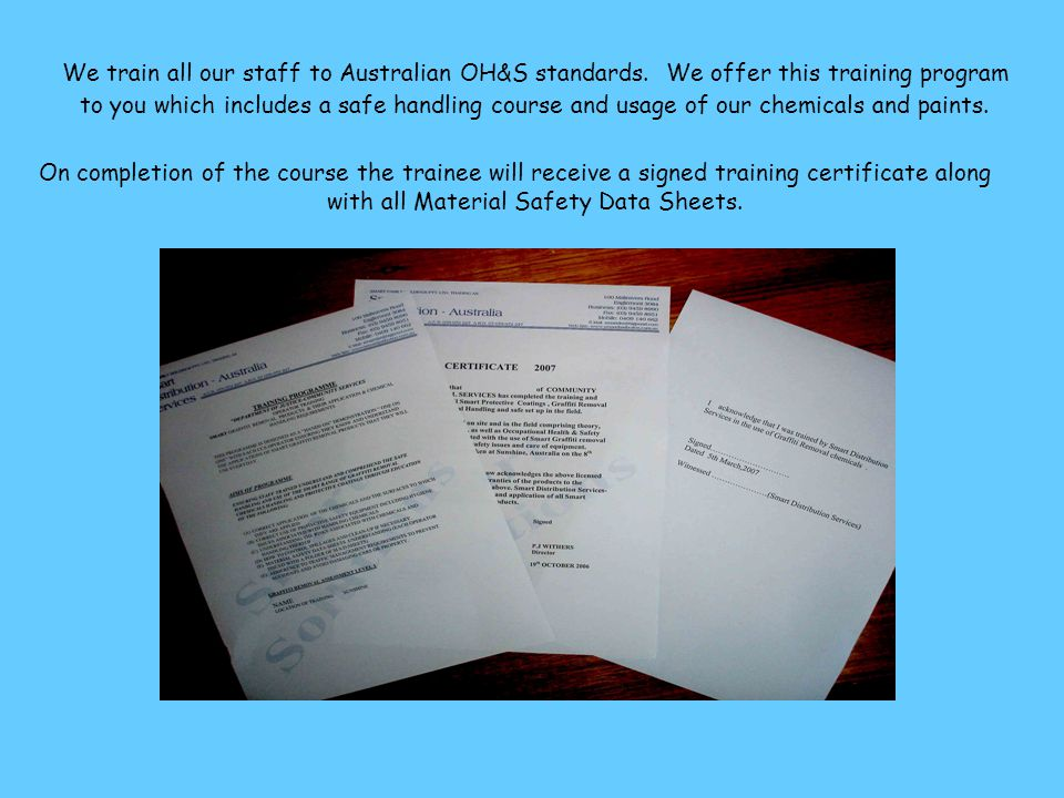We train all our staff to Australian OH&S standards. We offer this training program to you which includes a safe handling course and usage of our chem