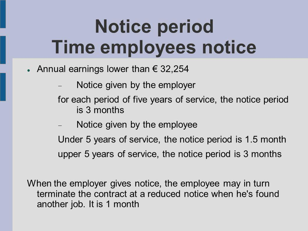 Notice period Time employees notice Annual earnings lower than 32,254 Notice given by the employer for each period of five years of service, the notic