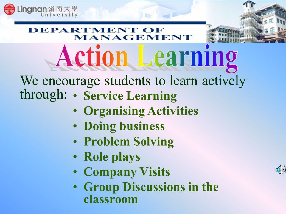 Service Learning Organising Activities Doing business Problem Solving Role plays Company Visits Group Discussions in the classroom We encourage studen