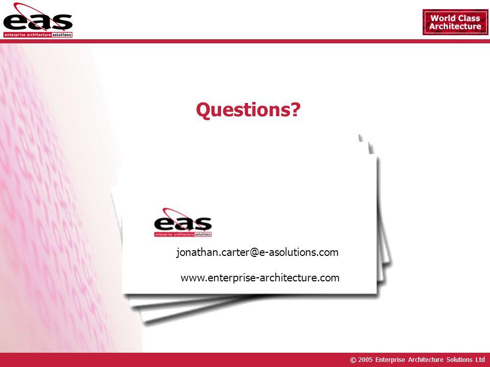 © 2005 Enterprise Architecture Solutions Ltd jonathan.carter@e-asolutions.com www.enterprise-architecture.com Questions?