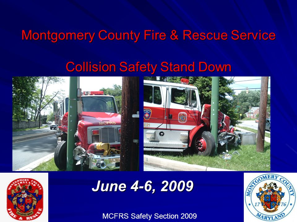 MCFRS Safety Section Collision Safety Stand Down 2007 – 2009 Collisions by Response Mode 2009 Emergency27 or 30% Non-Emergency41 or 44% Parked17 or 19% Moving Status unknown 6 or 7%
