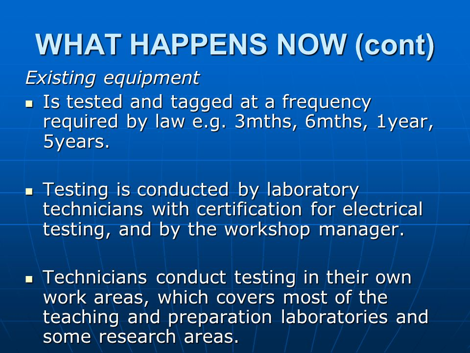 WHAT HAPPENS NOW (cont) Existing equipment Is tested and tagged at a frequency required by law e.g.