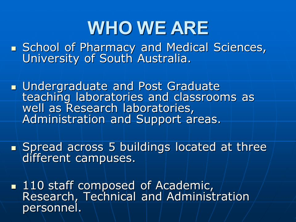 WHO WE ARE School of Pharmacy and Medical Sciences, University of South Australia.
