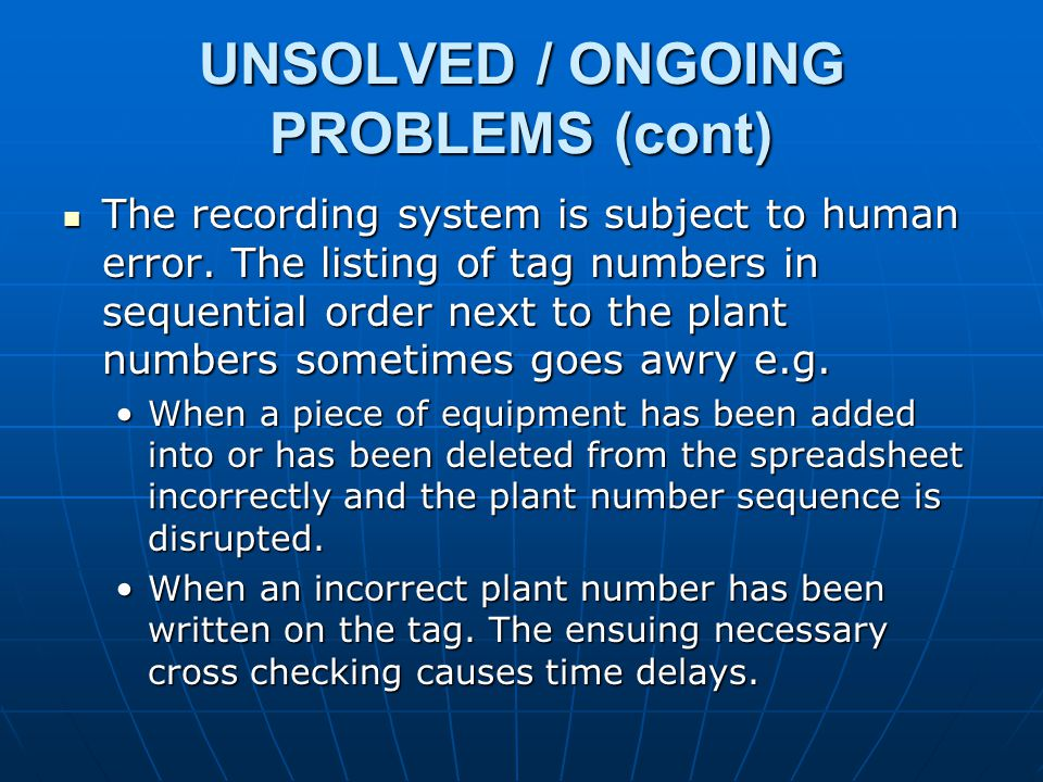 UNSOLVED / ONGOING PROBLEMS (cont) The recording system is subject to human error.