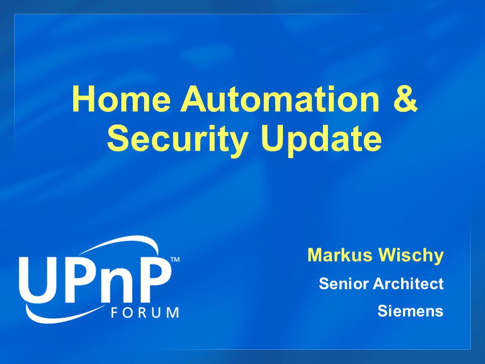 Home Automation & Security Update Markus Wischy Senior Architect Siemens