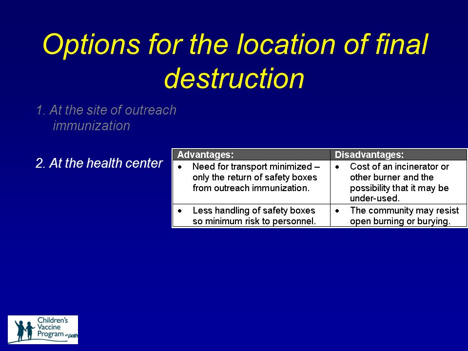 Options for the location of final destruction 1. At the site of outreach immunization 2.