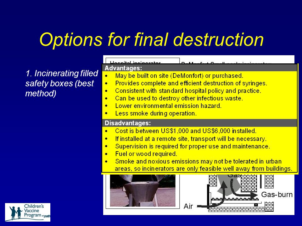 Options for final destruction 1. Incinerating filled safety boxes (best method)