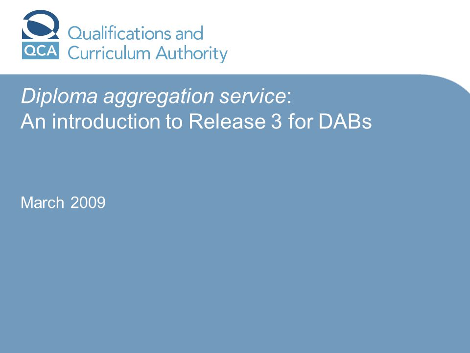 Diploma aggregation service: An introduction to Release 3 for DABs March 2009