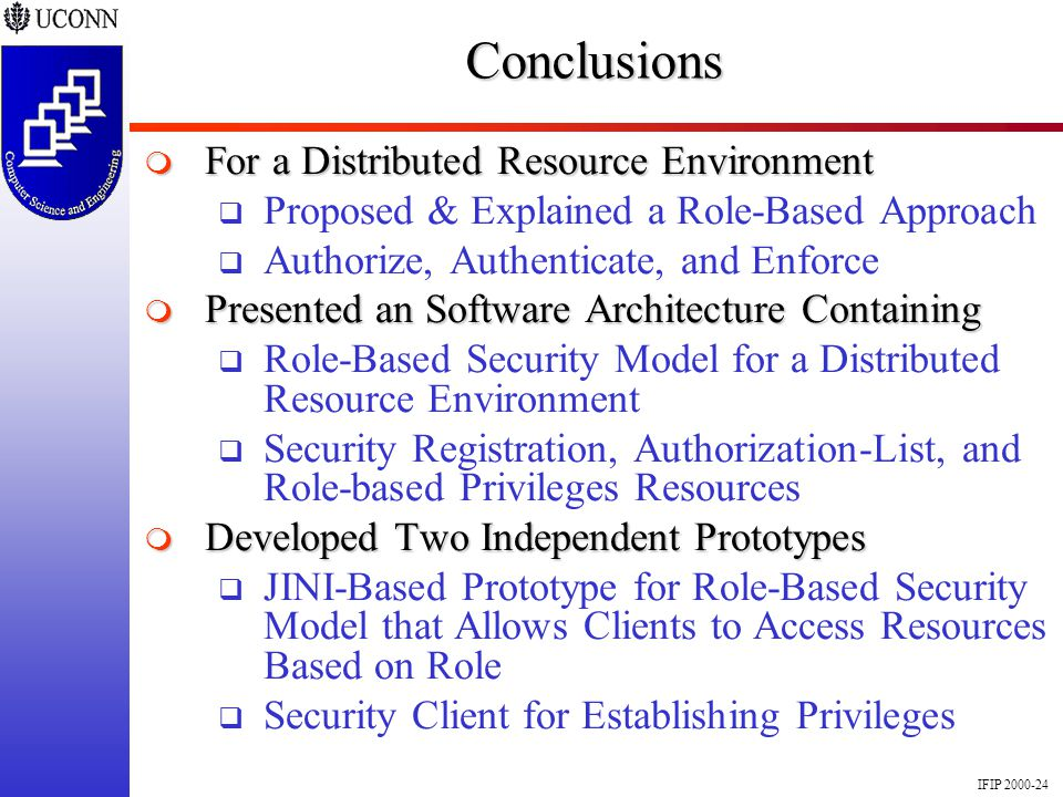 IFIP 2000-24Conclusions For a Distributed Resource Environment For a Distributed Resource Environment Proposed & Explained a Role-Based Approach Autho