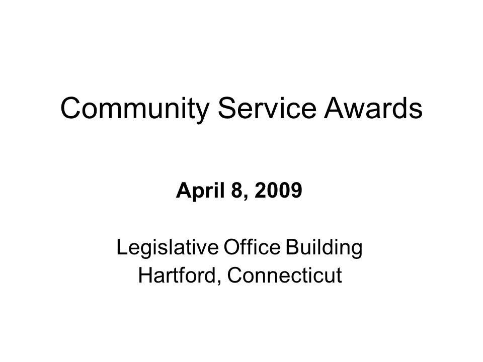 Community Service Awards April 8, 2009 Legislative Office Building Hartford, Connecticut