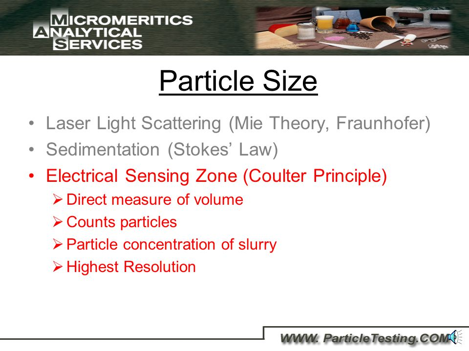 Particle Size Laser Light Scattering (Mie Theory, Fraunhofer) Sedimentation (Stokes Law) Sedigraph III 5120 Reliable, proven, trusted technique Inorganic materials Ceramic Industry 300 micrometers to 0.1 micrometers See additional article All Shape and Sizes on web site