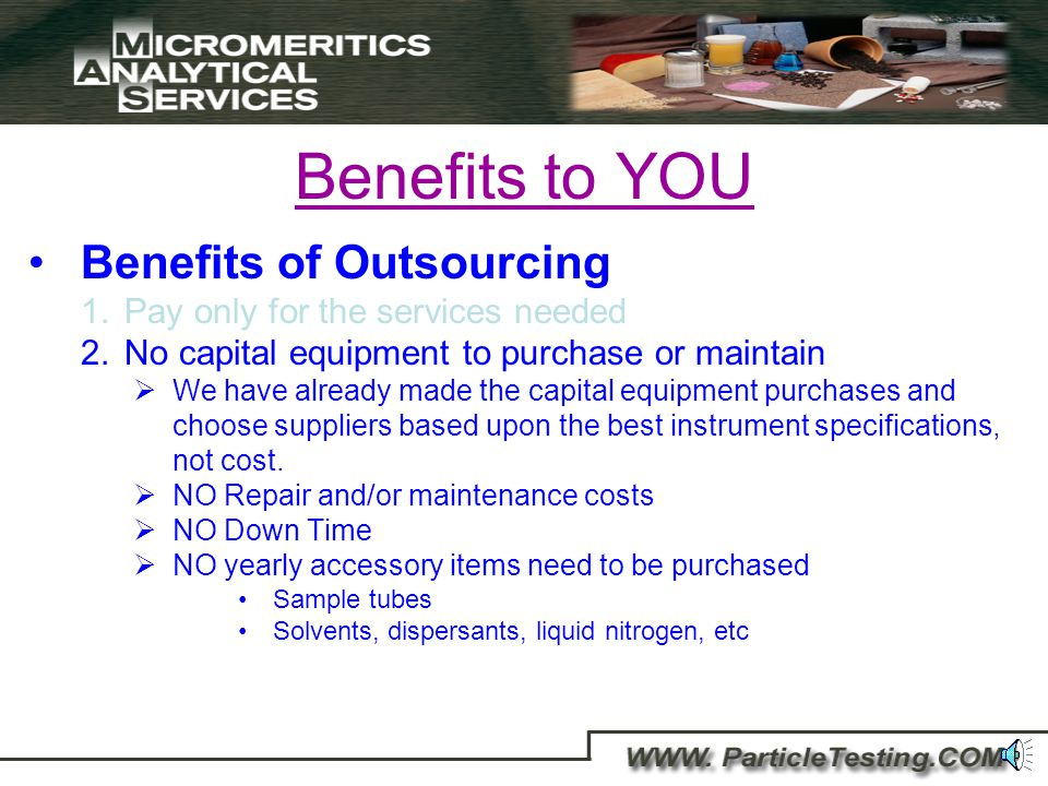Benefits to YOU Benefits of Outsourcing 1.Pay only for the services needed Sample to Sample basis Pay for the type of turnaround needed (Rush or normal)