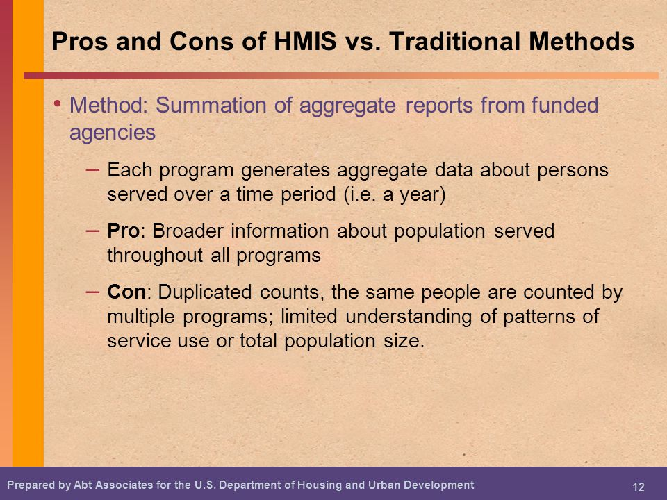 Prepared by Abt Associates for the U.S. Department of Housing and Urban Development 12 Pros and Cons of HMIS vs. Traditional Methods Method: Summation