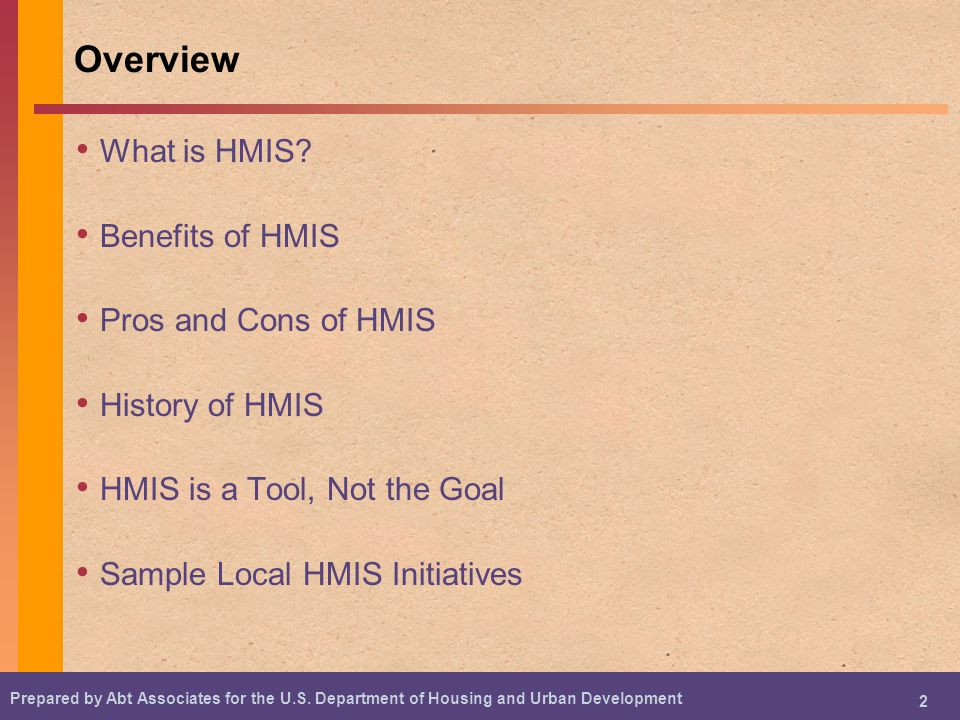 Prepared by Abt Associates for the U.S.Department of Housing and Urban Development 3 What is HMIS.